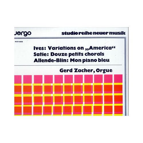 Ives + Satie + Allende-Blin - Variations On 'America' / Douze Petits Chorals / Mon Piano Bleu - WERGO studio reihe neuer musik 34 WER 60058 France LP